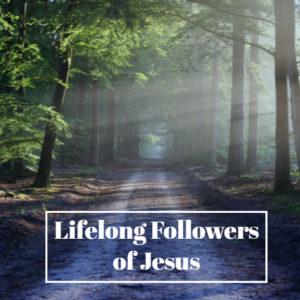 Lifelong Followers of Jesus