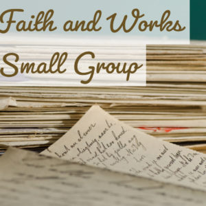 """Faith and Works"" Small Group"