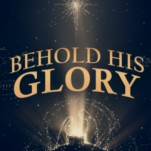 3. Behold His Glory