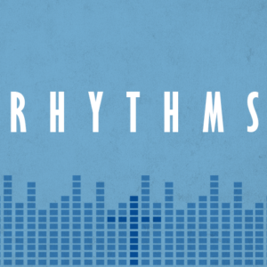7. Rhythms: The Rhythm of Rest