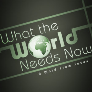3. What the World Needs Now: Pray This Way
