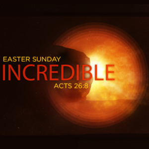 Easter Message: Incredible