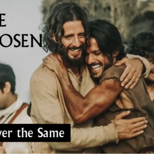 1. The Chosen: Never the Same! – Believe and Follow